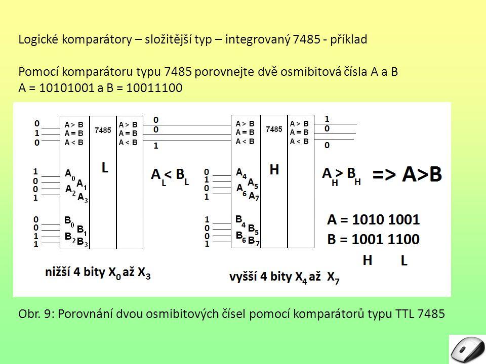 Logické komparátory – složitější typ – integrovaný 7485 - příklad Pomocí komparátoru typu 7485 porovnejte dvě osmibitová čísla A a B A = 10101001 a B