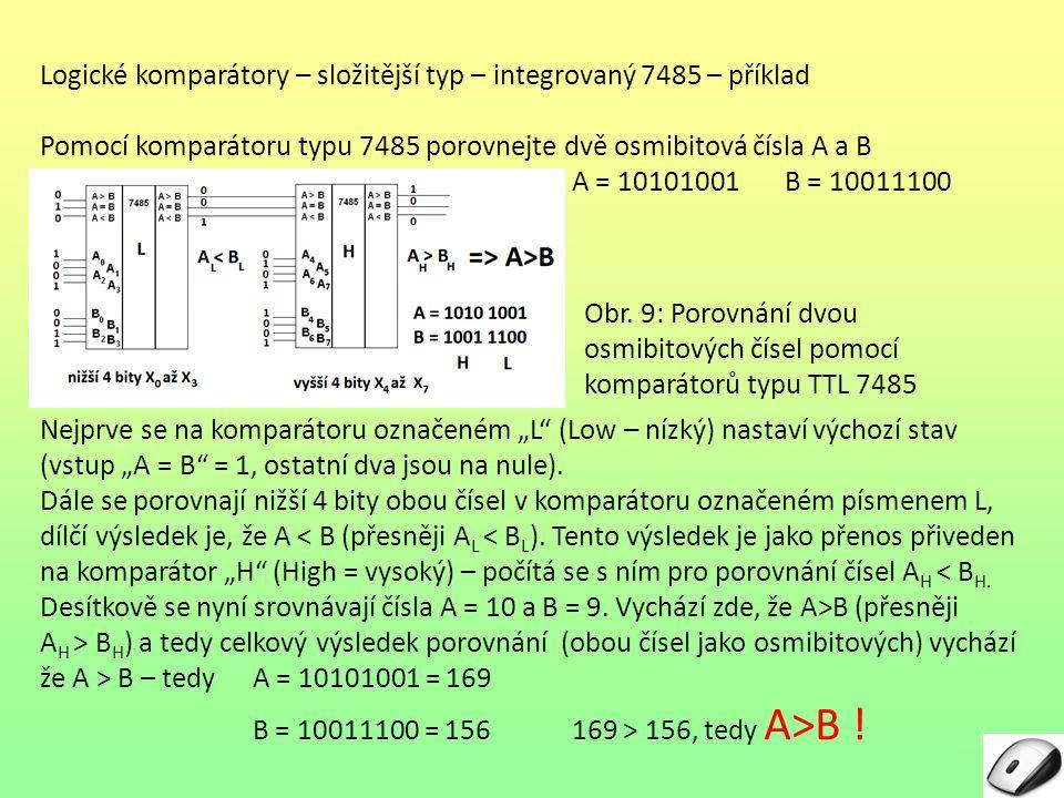 Logické komparátory – složitější typ – integrovaný 7485 – příklad Pomocí komparátoru typu 7485 porovnejte dvě osmibitová čísla A a B A = 10101001B = 1