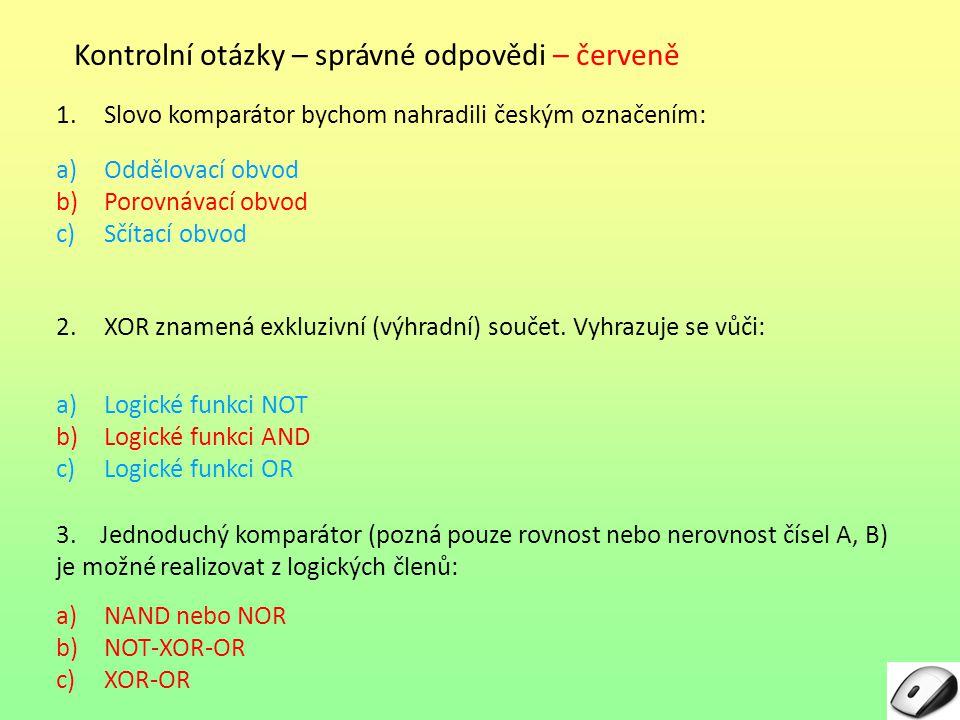 Kontrolní otázky – správné odpovědi – červeně 1.Slovo komparátor bychom nahradili českým označením: a)Oddělovací obvod b)Porovnávací obvod c)Sčítací o
