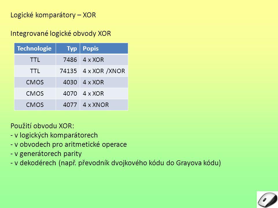Logické komparátory – XOR Integrované logické obvody XOR Použití obvodu XOR: - v logických komparátorech - v obvodech pro aritmetické operace - v gene