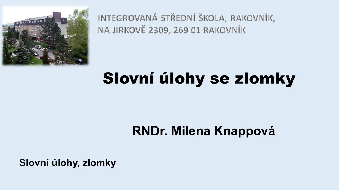 Slovní úlohy se zlomky RNDr. Milena Knappová Slovní úlohy, zlomky