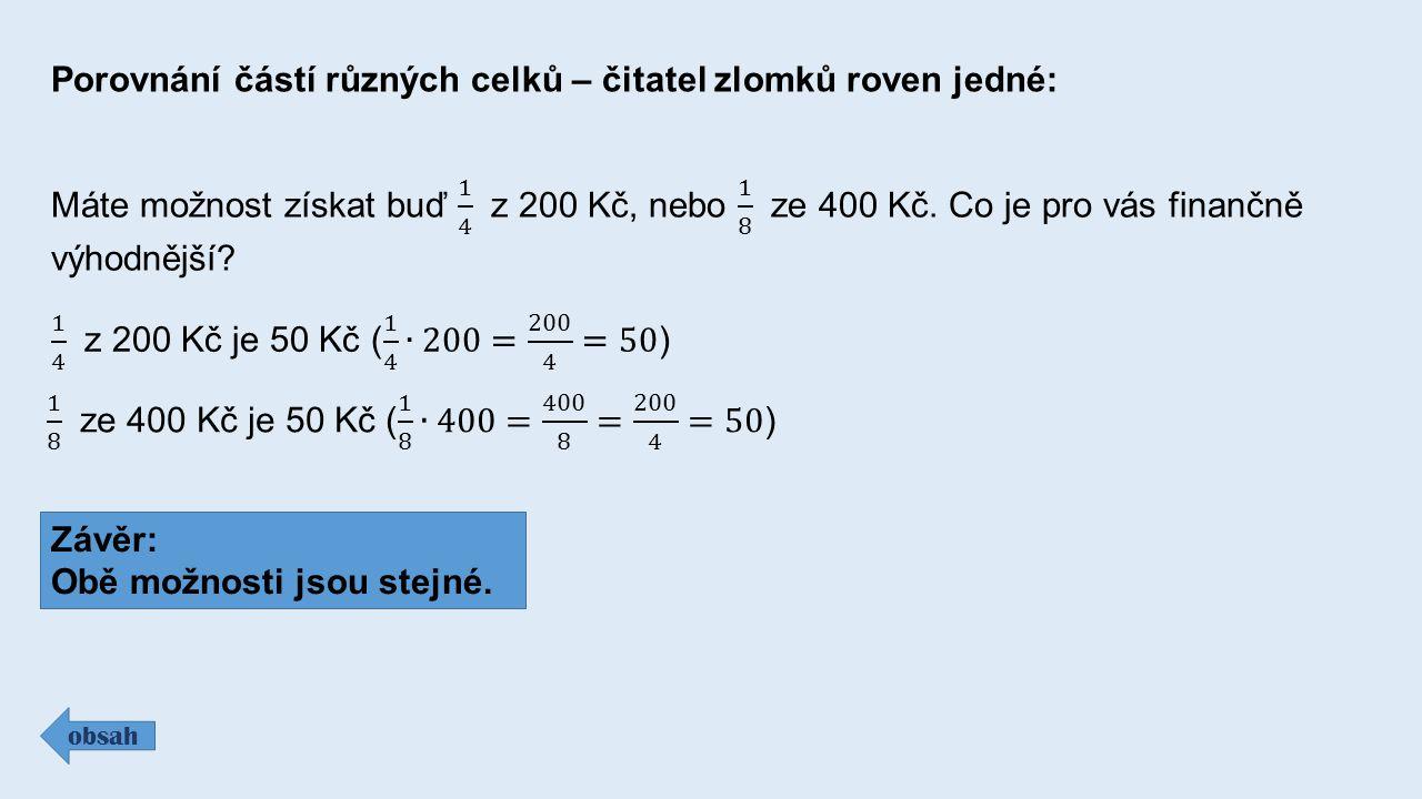 Porovnání částí různých celků – čitatel zlomků roven jedné: obsah Závěr: Obě možnosti jsou stejné.