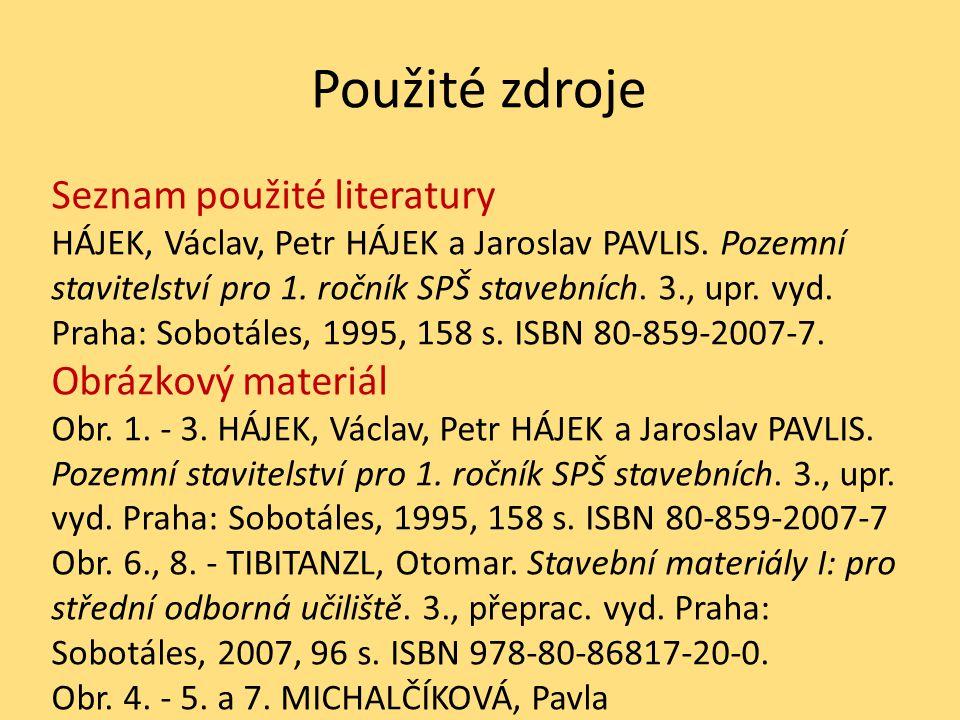 Použité zdroje Seznam použité literatury HÁJEK, Václav, Petr HÁJEK a Jaroslav PAVLIS. Pozemní stavitelství pro 1. ročník SPŠ stavebních. 3., upr. vyd.