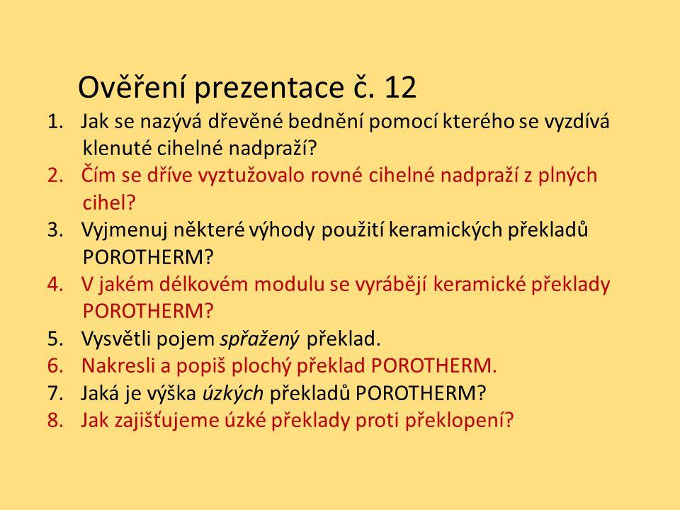 Ověření prezentace č. 12 1.Jak se nazývá dřevěné bednění pomocí kterého se vyzdívá klenuté cihelné nadpraží? 2.Čím se dříve vyztužovalo rovné cihelné