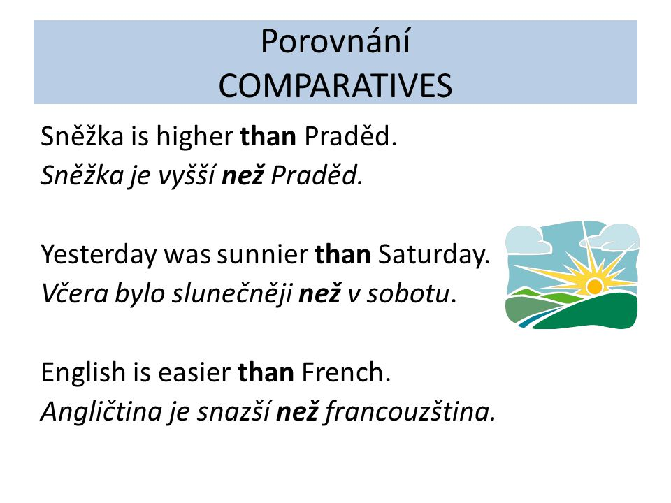 Porovnání COMPARATIVES Sněžka is higher than Praděd.