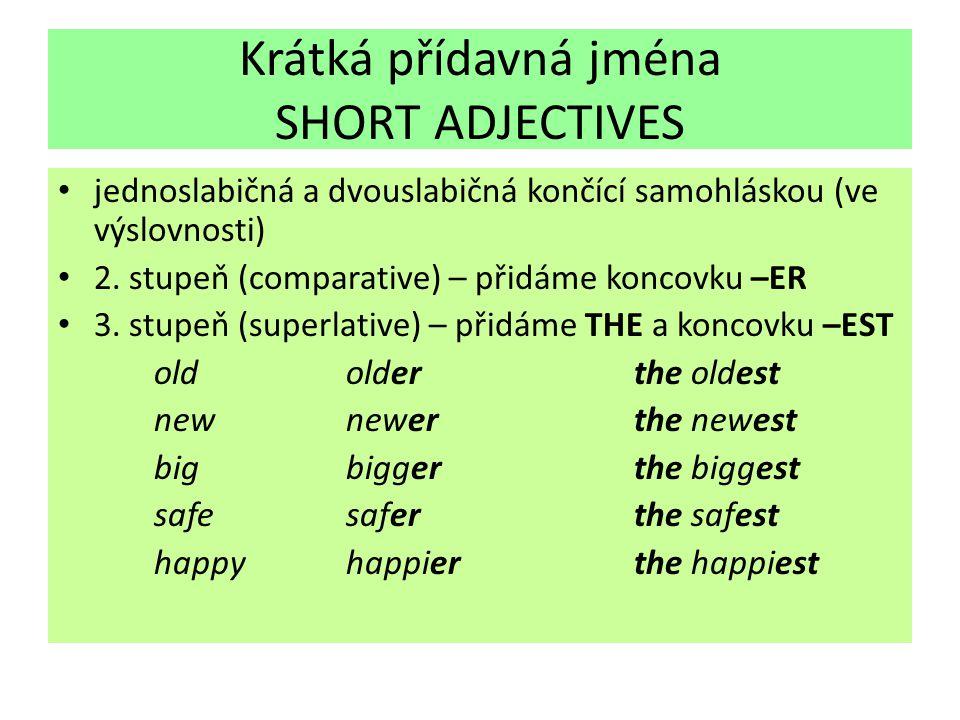 Krátká přídavná jména SHORT ADJECTIVES jednoslabičná a dvouslabičná končící samohláskou (ve výslovnosti) 2.