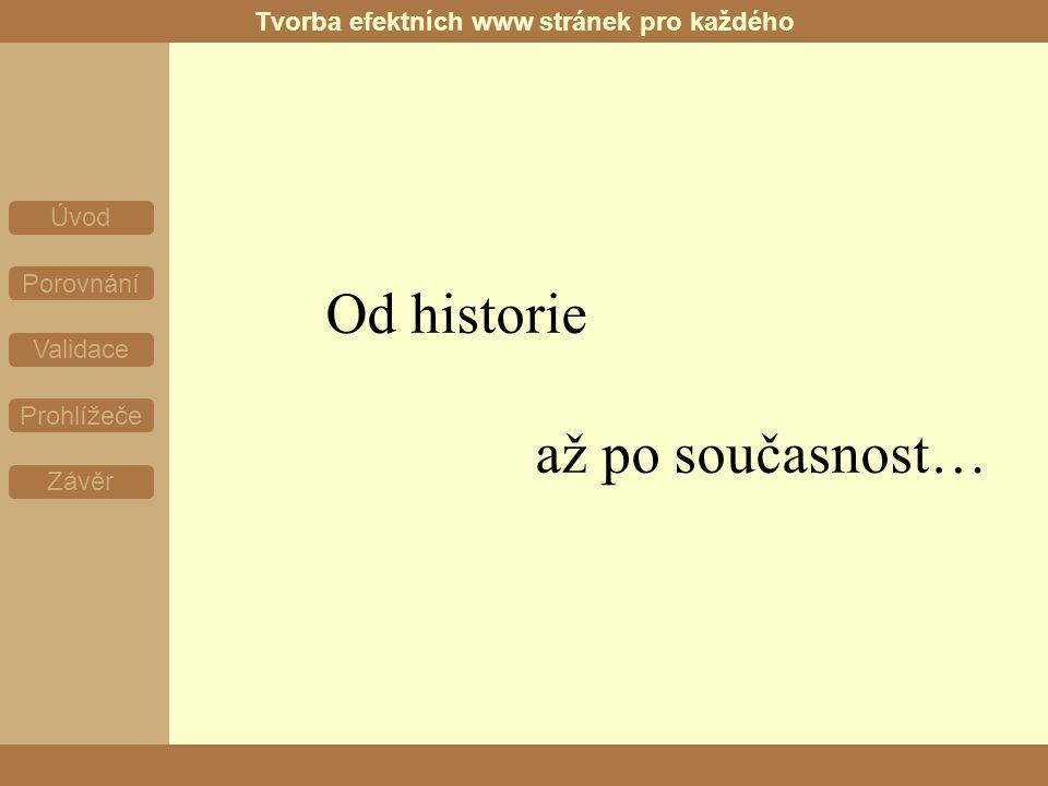 Tvorba efektních www stránek pro každého Od historie až po současnost… Úvod Porovnání Validace Prohlížeče Závěr