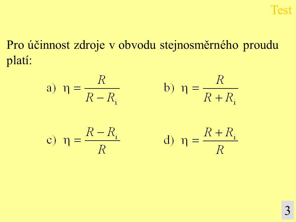 Pro účinnost zdroje v obvodu stejnosměrného proudu platí: Test 3