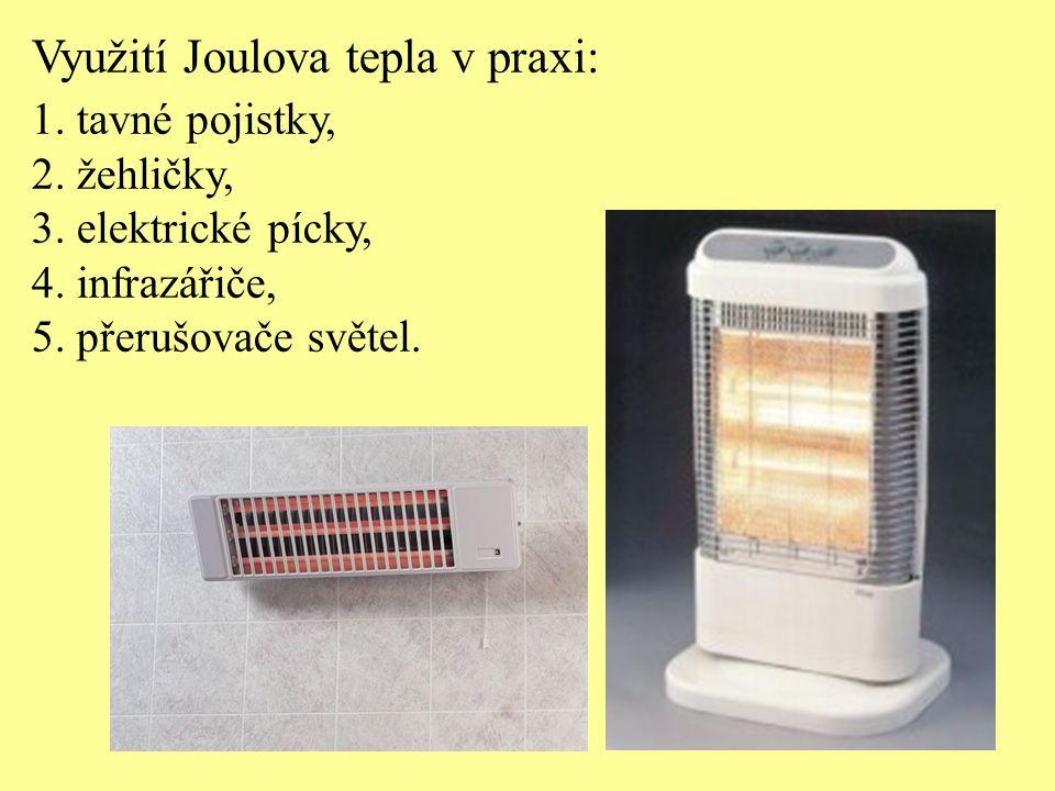 Využití Joulova tepla v praxi: 1.tavné pojistky, 2.