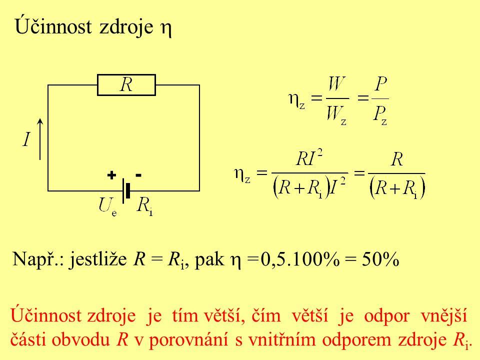 Účinnost zdroje  Účinnost zdroje je tím větší, čím větší je odpor vnější části obvodu R v porovnání s vnitřním odporem zdroje R i.