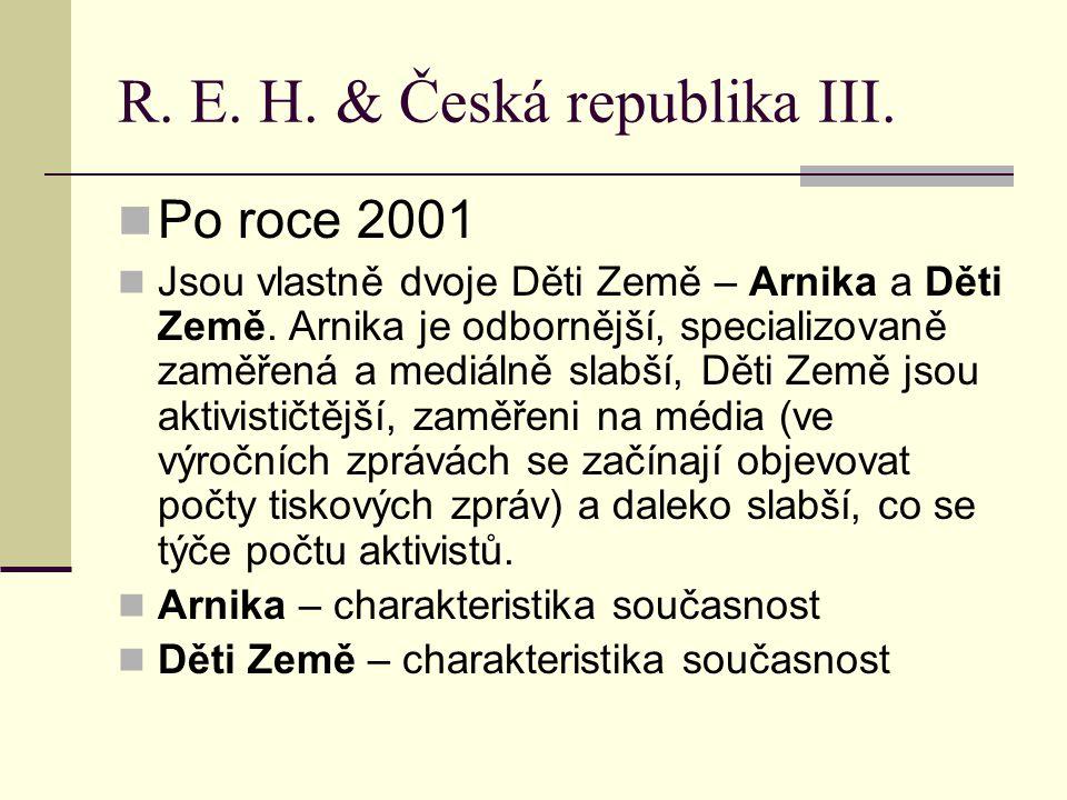 R. E. H. & Česká republika III. Po roce 2001 Jsou vlastně dvoje Děti Země – Arnika a Děti Země.