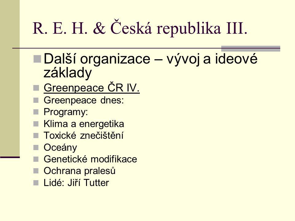 R. E. H. & Česká republika III. Další organizace – vývoj a ideové základy Greenpeace ČR IV.