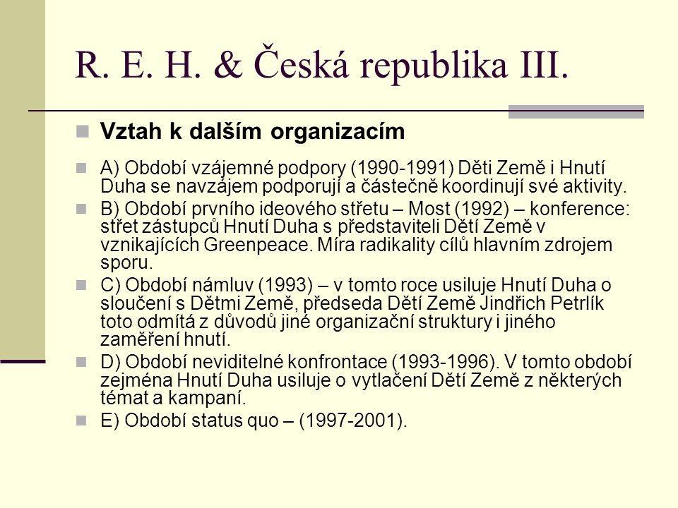 R. E. H. & Česká republika III. Vztah k dalším organizacím A) Období vzájemné podpory (1990-1991) Děti Země i Hnutí Duha se navzájem podporují a částe