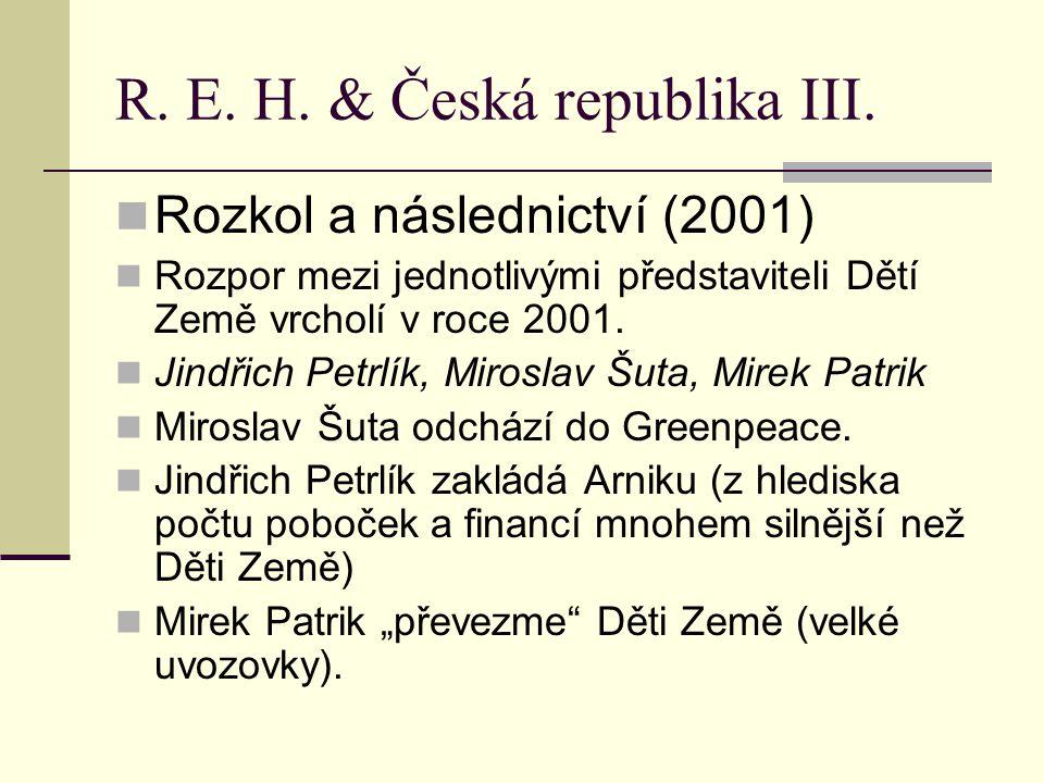 R. E. H. & Česká republika III. Rozkol a následnictví (2001) Rozpor mezi jednotlivými představiteli Dětí Země vrcholí v roce 2001. Jindřich Petrlík, M