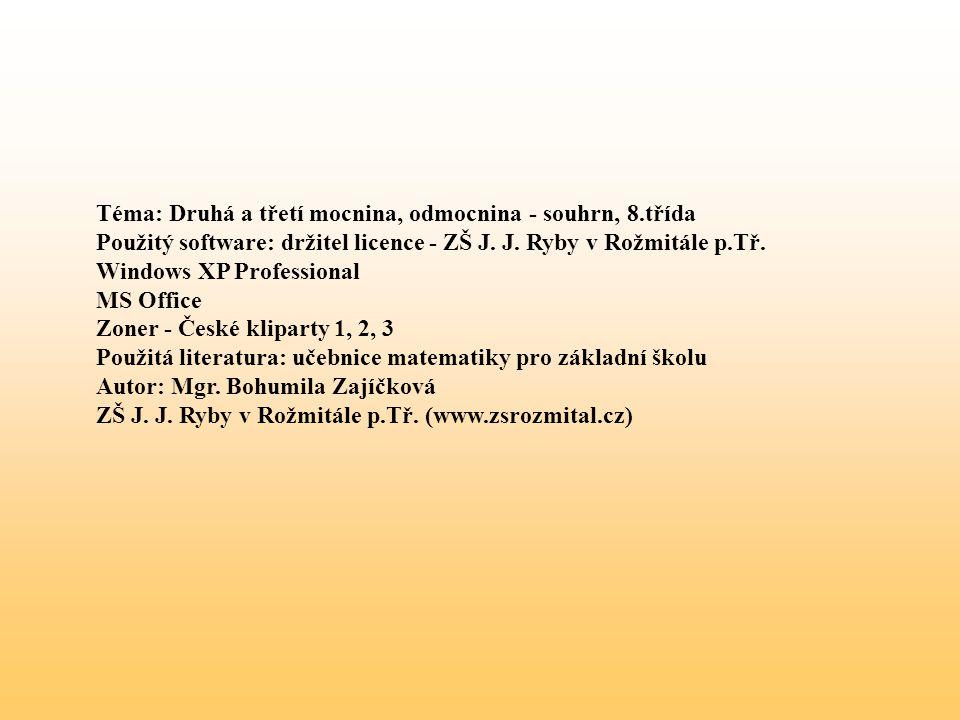Téma: Druhá a třetí mocnina, odmocnina - souhrn, 8.třída Použitý software: držitel licence - ZŠ J.