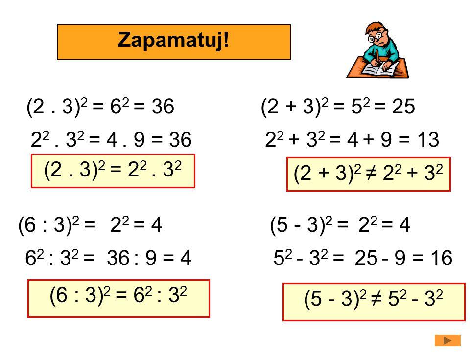 (2 + 3) 2 =5 2 = 25 (2 + 3) 2 ≠ 2 2 + 3 2 (5 - 3) 2 =2 2 = 4 (5 - 3) 2 ≠ 5 2 - 3 2 Vypočítej a porovnej: 2 2 + 3 2 =4 + 9 = 13 5 2 - 3 2 =25 - 9 = 16