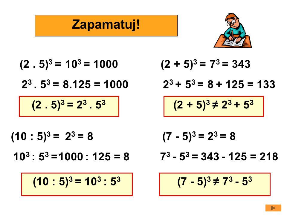 (2 + 5) 3 =7 3 = 343 (2 + 5) 3 ≠ 2 3 + 5 3 (7 - 5) 3 =2 3 = 8 (7 - 5) 3 ≠ 7 3 - 5 3 2 3 + 5 3 =8 + 125 = 133 7 3 - 5 3 =343 - 125 = 218 Vypočítej a porovnej:Zapamatuj.