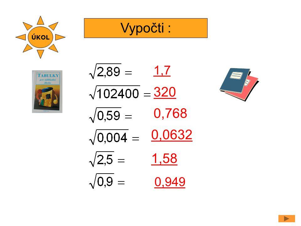 Vypočti : 1,7 0,768 320 0,0632 1,58 ÚKOL 0,949