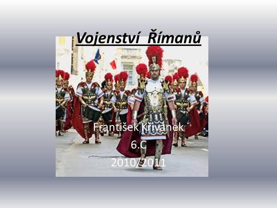 Vojenství Římanů František Křivánek 6.C 2010/2011
