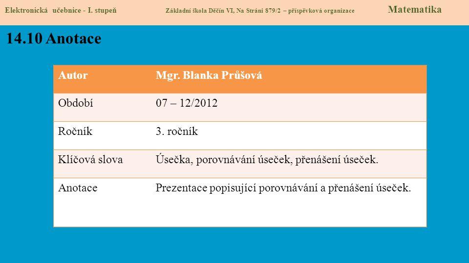 AutorMgr. Blanka Průšová Období07 – 12/2012 Ročník3. ročník Klíčová slovaÚsečka, porovnávání úseček, přenášení úseček. AnotacePrezentace popisující po