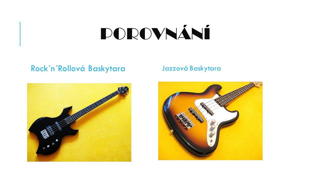 POROVNÁNÍ Rock´n´Rollová Baskytara Jazzová Baskytara