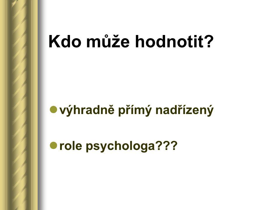 Kdo může hodnotit? výhradně přímý nadřízený role psychologa???