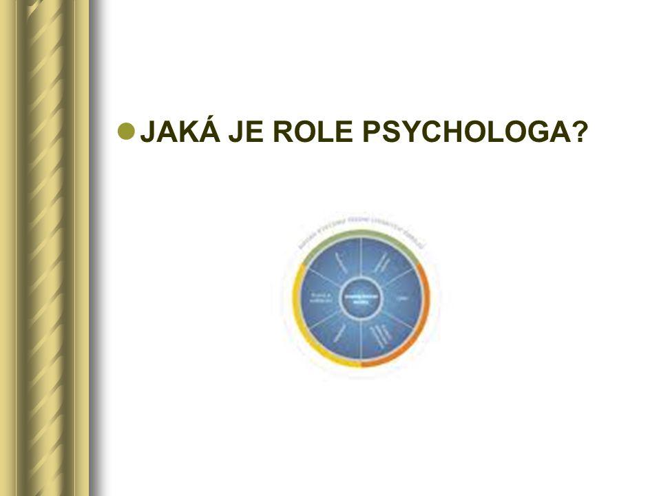 JAKÁ JE ROLE PSYCHOLOGA?