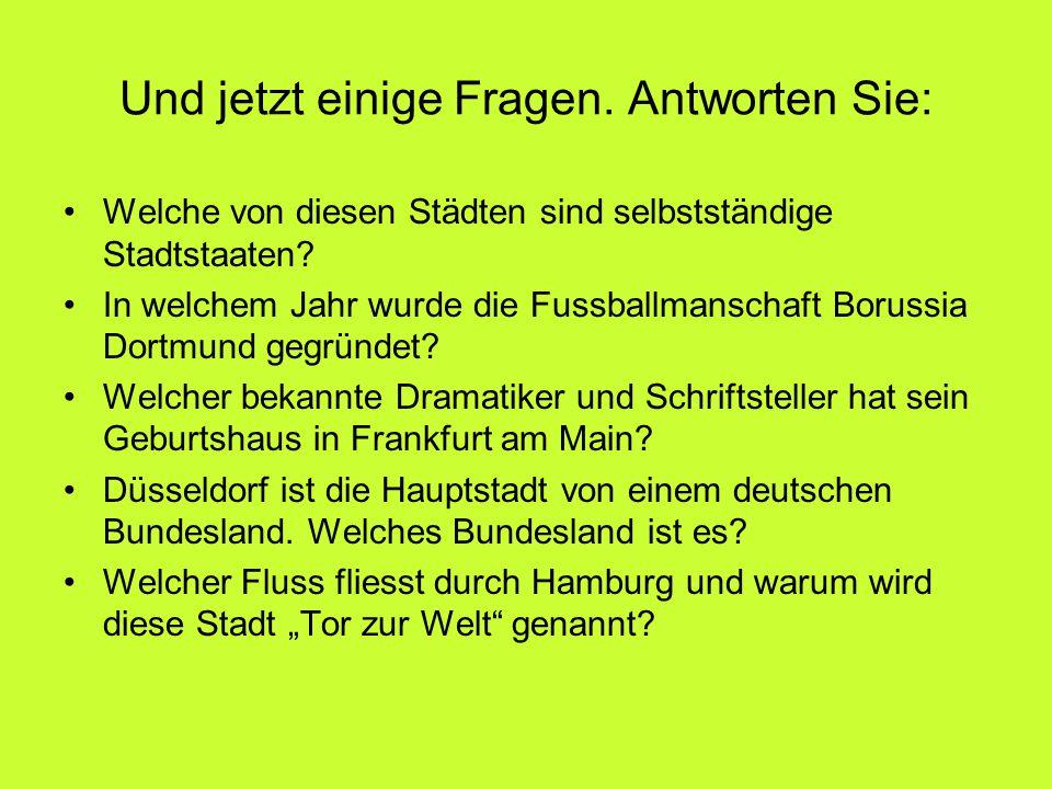 Und hier sind die Antworten: Die Stadtstaaten Deutschlands sind Berlin, Bremen und Hamburg.
