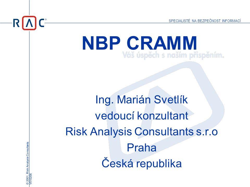 SPECIALISTÉ NA BEZPEČNOST INFORMACÍ © 2001, Risk Analysis Consultants V010206 NBP CRAMM Ing.