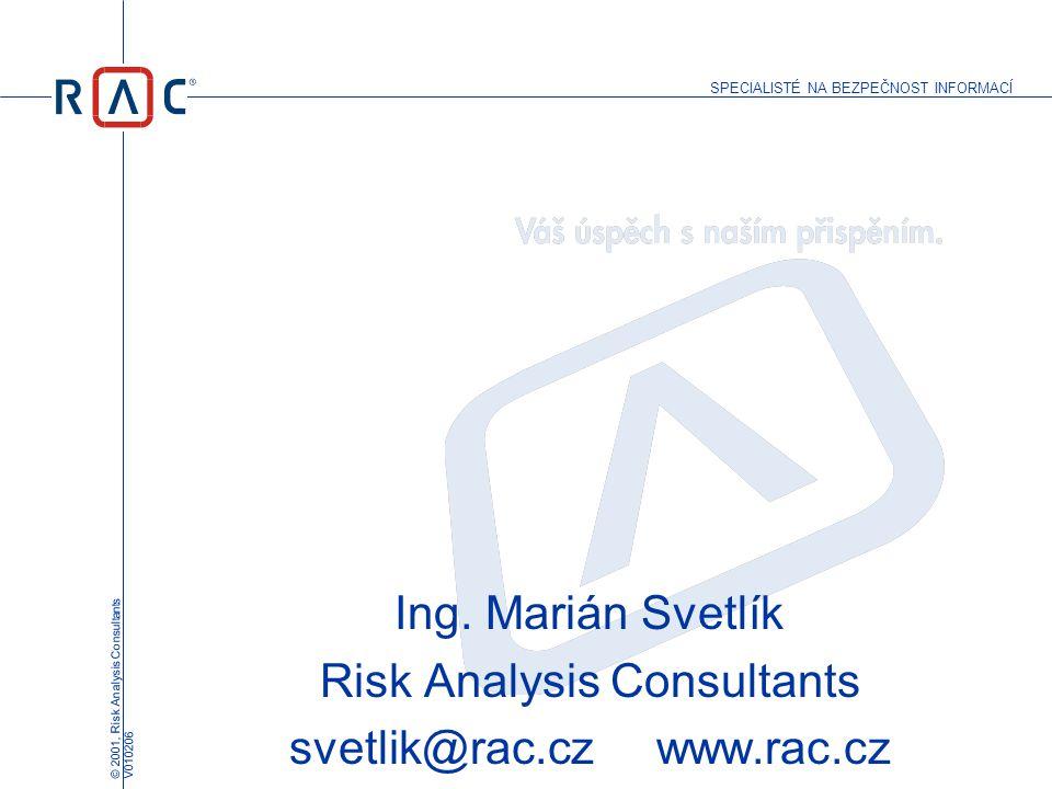 SPECIALISTÉ NA BEZPEČNOST INFORMACÍ © 2001, Risk Analysis Consultants V010206 Ing. Marián Svetlík Risk Analysis Consultants svetlik@rac.cz www.rac.cz