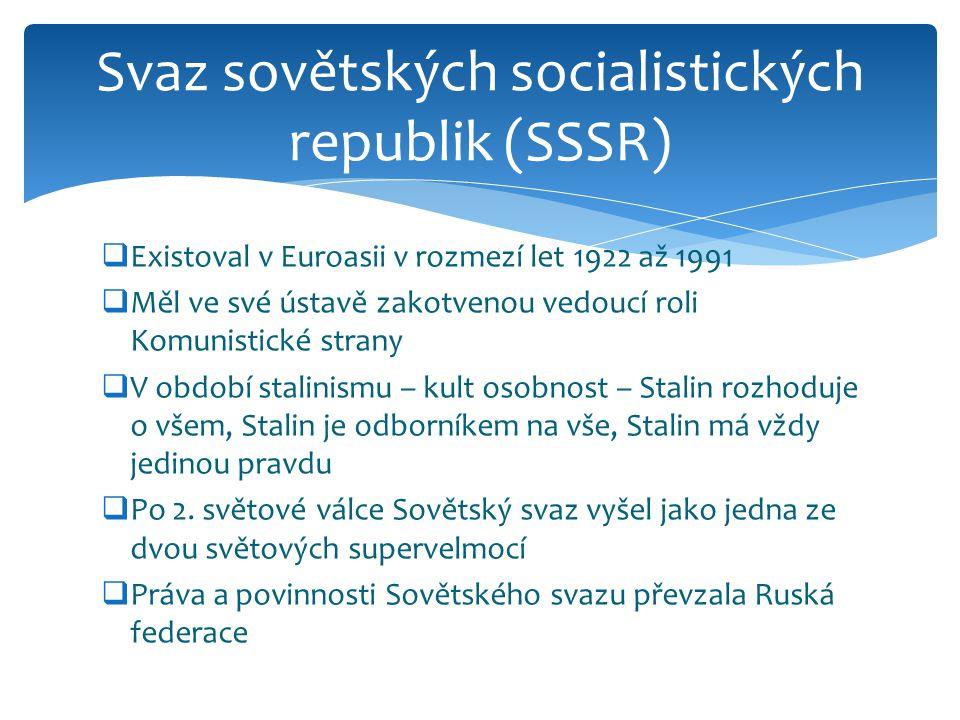  Existoval v Euroasii v rozmezí let 1922 až 1991  Měl ve své ústavě zakotvenou vedoucí roli Komunistické strany  V období stalinismu – kult osobnost – Stalin rozhoduje o všem, Stalin je odborníkem na vše, Stalin má vždy jedinou pravdu  Po 2.