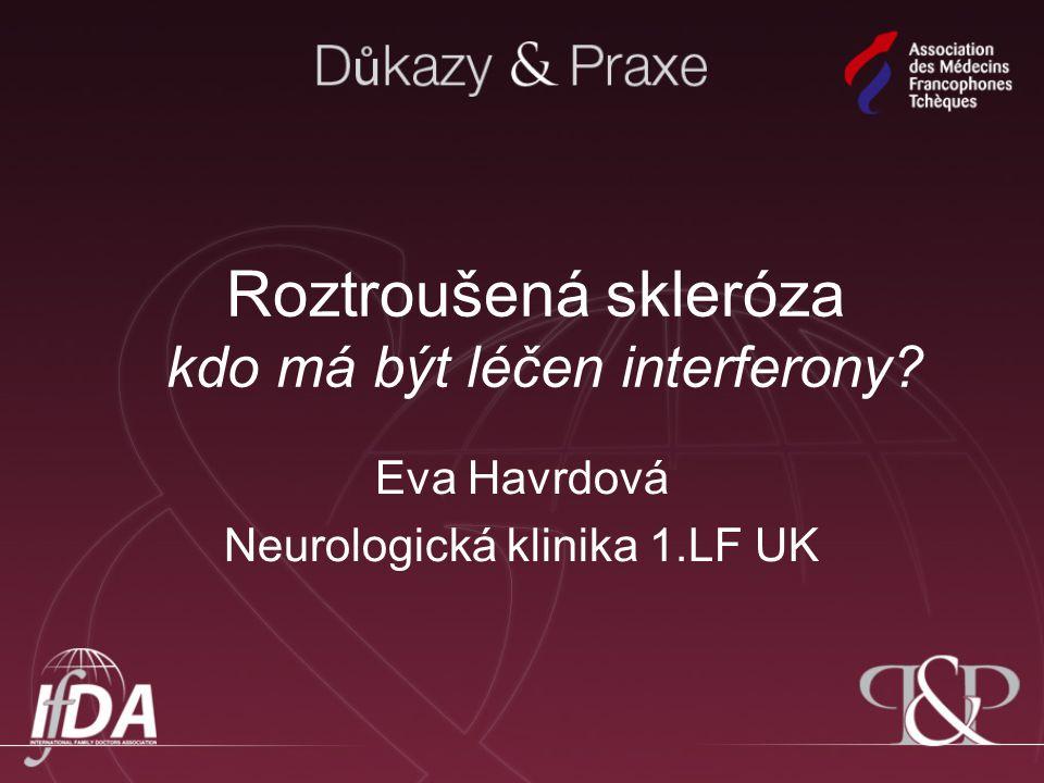 Roztroušená skleróza kdo má být léčen interferony? Eva Havrdová Neurologická klinika 1.LF UK