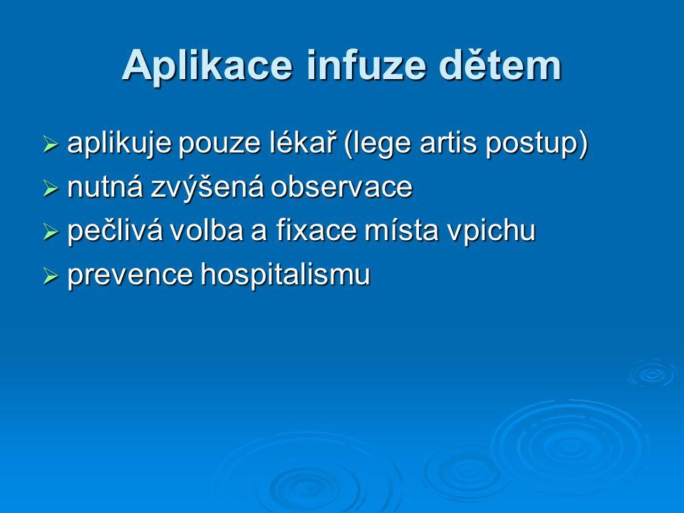 Aplikace infuze dětem  aplikuje pouze lékař (lege artis postup)  nutná zvýšená observace  pečlivá volba a fixace místa vpichu  prevence hospitalis