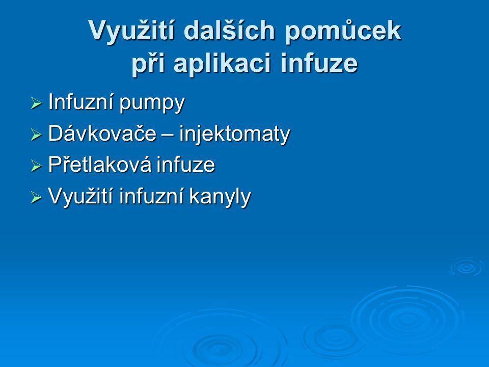 Využití dalších pomůcek při aplikaci infuze  Infuzní pumpy  Dávkovače – injektomaty  Přetlaková infuze  Využití infuzní kanyly