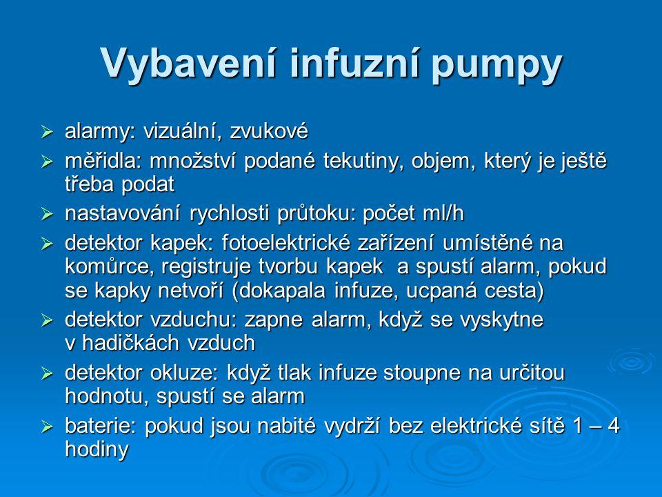 Vybavení infuzní pumpy  alarmy: vizuální, zvukové  měřidla: množství podané tekutiny, objem, který je ještě třeba podat  nastavování rychlosti průt