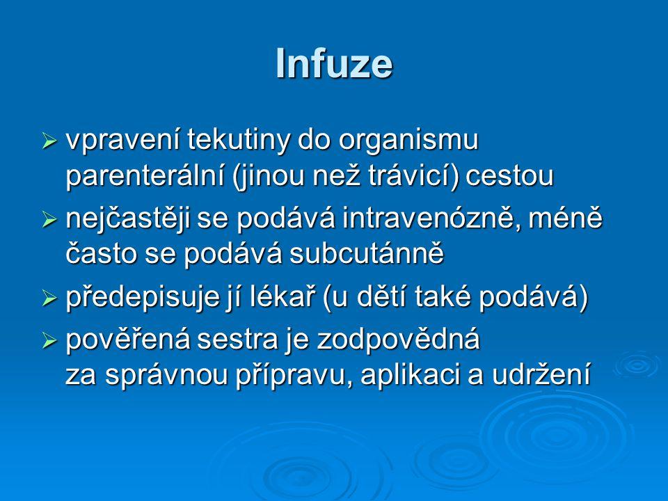 Infuze  vpravení tekutiny do organismu parenterální (jinou než trávicí) cestou  nejčastěji se podává intravenózně, méně často se podává subcutánně 