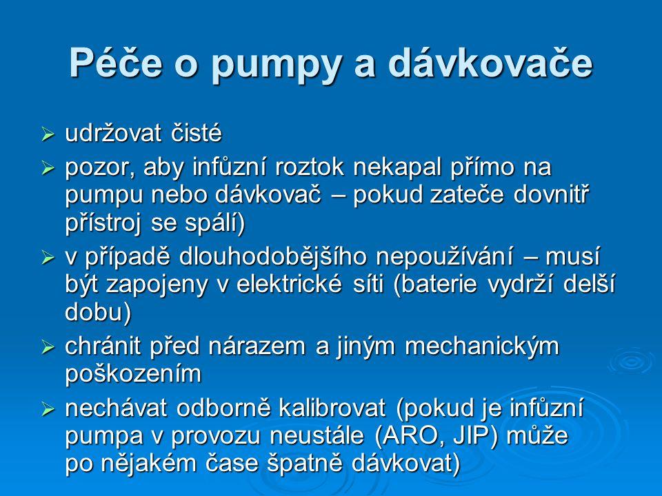 Péče o pumpy a dávkovače  udržovat čisté  pozor, aby infůzní roztok nekapal přímo na pumpu nebo dávkovač – pokud zateče dovnitř přístroj se spálí) 
