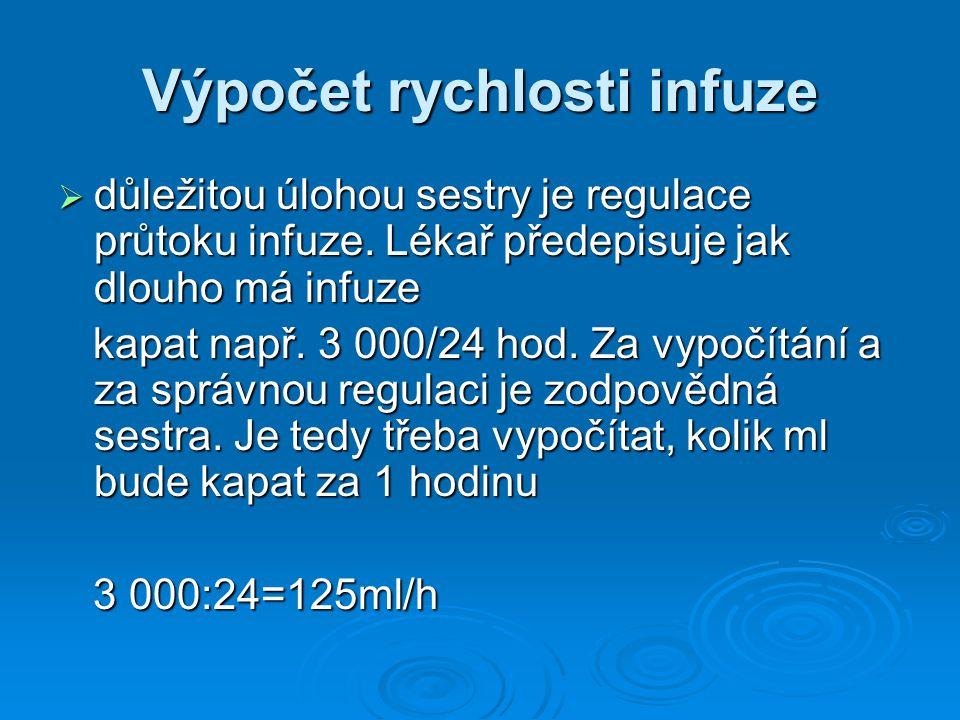 Výpočet rychlosti infuze  důležitou úlohou sestry je regulace průtoku infuze. Lékař předepisuje jak dlouho má infuze kapat např. 3 000/24 hod. Za vyp
