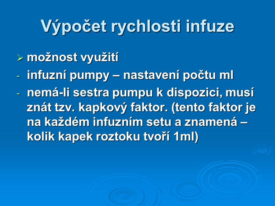 Výpočet rychlosti infuze  možnost využití - infuzní pumpy – nastavení počtu ml - nemá-li sestra pumpu k dispozici, musí znát tzv. kapkový faktor. (te
