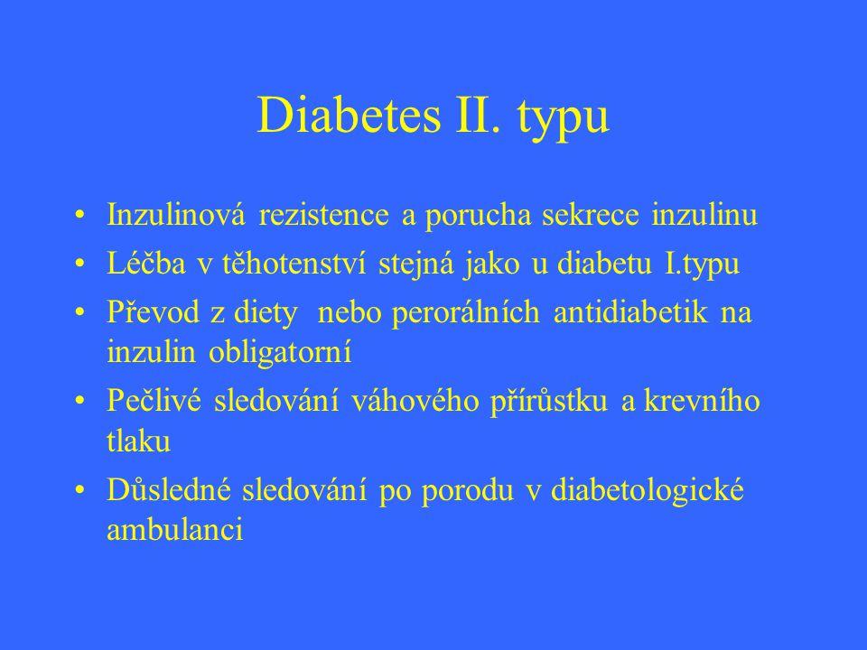 Diabetes II. typu Inzulinová rezistence a porucha sekrece inzulinu Léčba v těhotenství stejná jako u diabetu I.typu Převod z diety nebo perorálních an