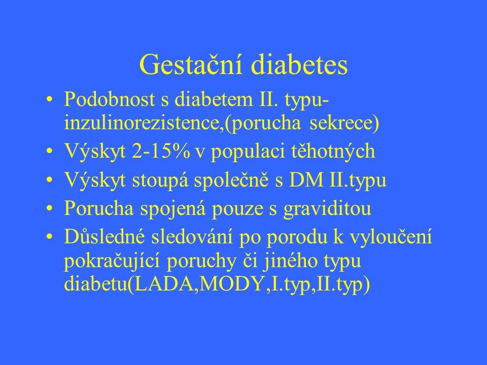 Gestační diabetes Podobnost s diabetem II. typu- inzulinorezistence,(porucha sekrece) Výskyt 2-15% v populaci těhotných Výskyt stoupá společně s DM II