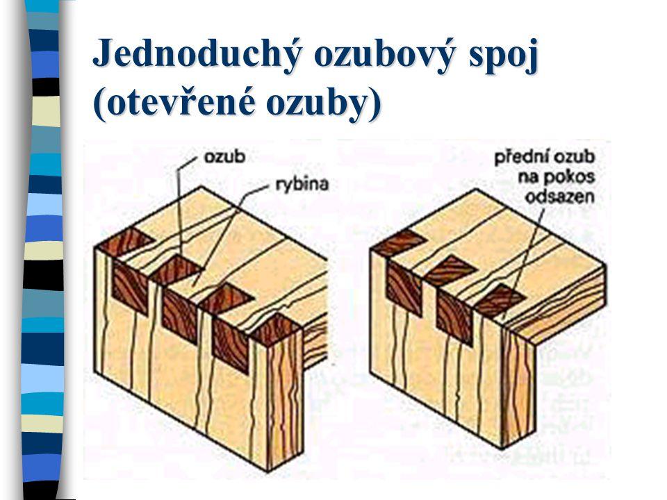 Jednoduchý ozubový spoj (otevřené ozuby) Po vydlabání meziprostorů pro ozuby je třeba vnitřní strany dílů očistit a obrousit.