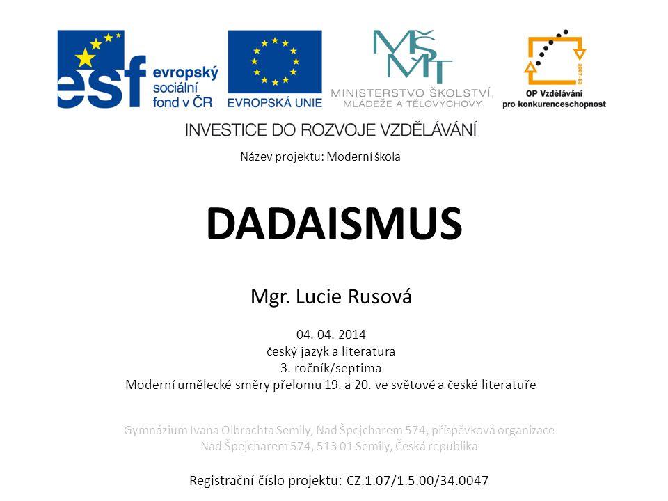 DADAISMUS Mgr.Lucie Rusová 04. 04. 2014 český jazyk a literatura 3.