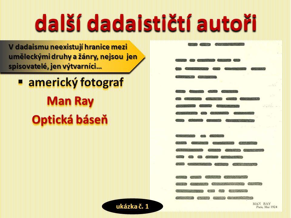 další dadaističtí autoři  americký fotograf ManRay Man Ray Optickábáseň Optická báseň  americký fotograf ManRay Man Ray Optickábáseň Optická báseň V dadaismu neexistují hranice mezi uměleckými druhy a žánry, nejsou jen spisovatelé, jen výtvarníci… ukázka č.