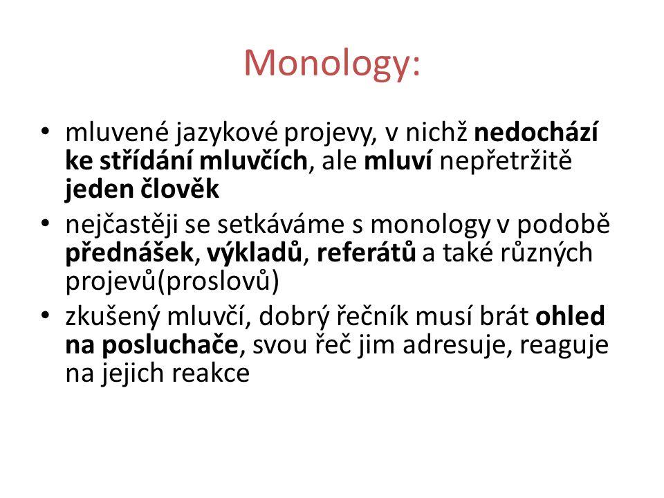Monology: mluvené jazykové projevy, v nichž nedochází ke střídání mluvčích, ale mluví nepřetržitě jeden člověk nejčastěji se setkáváme s monology v po