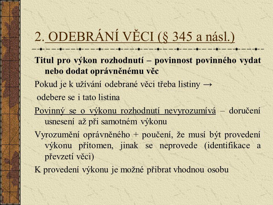2. ODEBRÁNÍ VĚCI (§ 345 a násl.) Titul pro výkon rozhodnutí – povinnost povinného vydat nebo dodat oprávněnému věc Pokud je k užívání odebrané věci tř