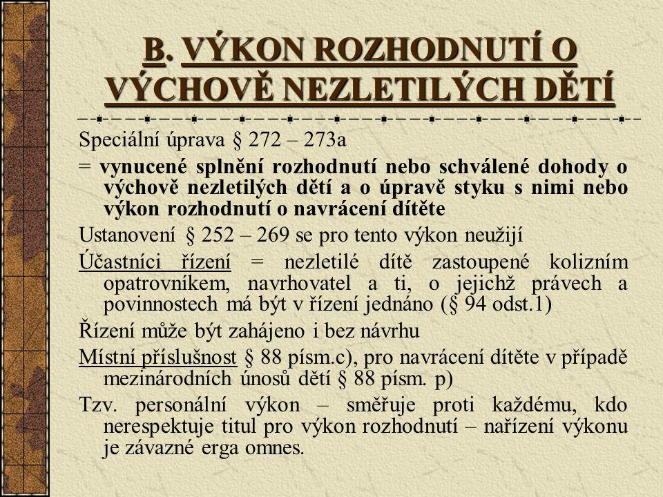 B. VÝKON ROZHODNUTÍ O VÝCHOVĚ NEZLETILÝCH DĚTÍ Speciální úprava § 272 – 273a = vynucené splnění rozhodnutí nebo schválené dohody o výchově nezletilých
