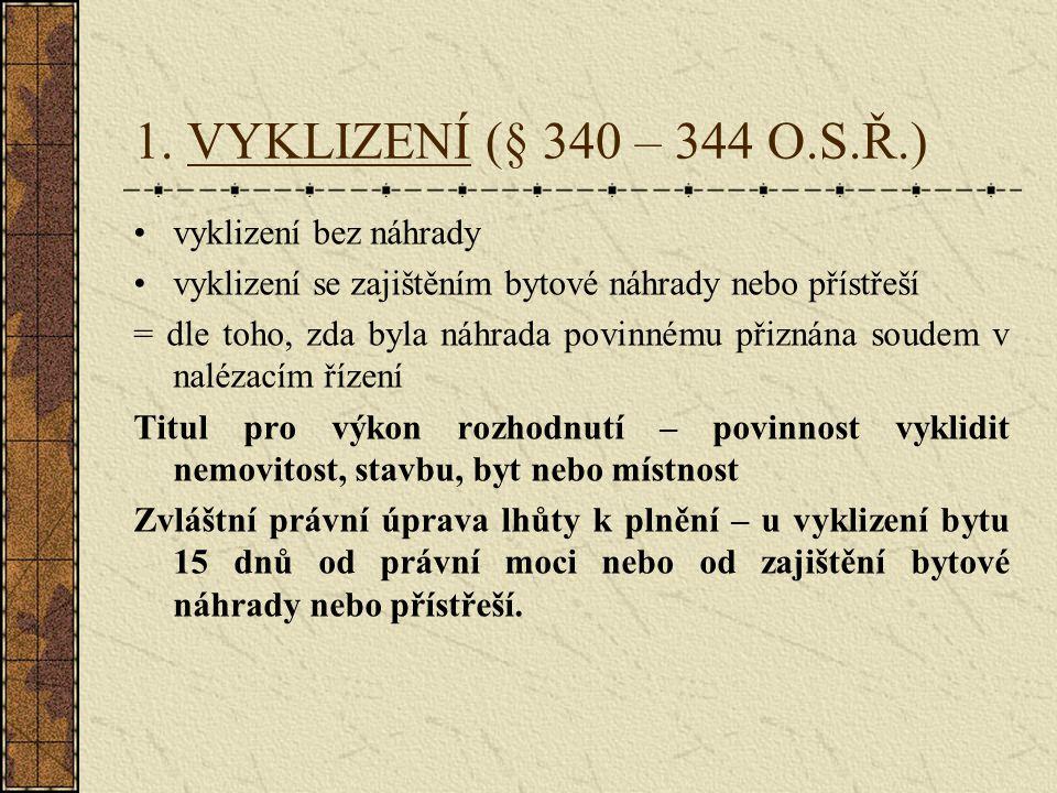 1. VYKLIZENÍ (§ 340 – 344 O.S.Ř.) vyklizení bez náhrady vyklizení se zajištěním bytové náhrady nebo přístřeší = dle toho, zda byla náhrada povinnému p