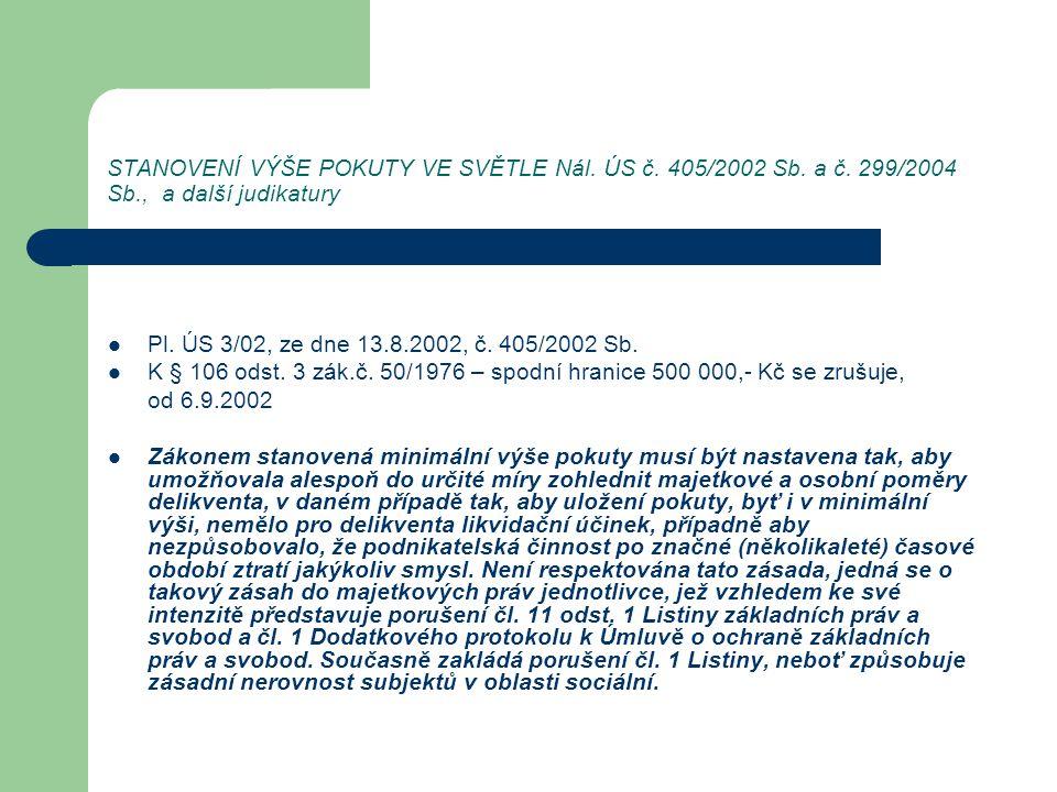 STANOVENÍ VÝŠE POKUTY VE SVĚTLE Nál. ÚS č. 405/2002 Sb. a č. 299/2004 Sb., a další judikatury Pl. ÚS 3/02, ze dne 13.8.2002, č. 405/2002 Sb. K § 106 o