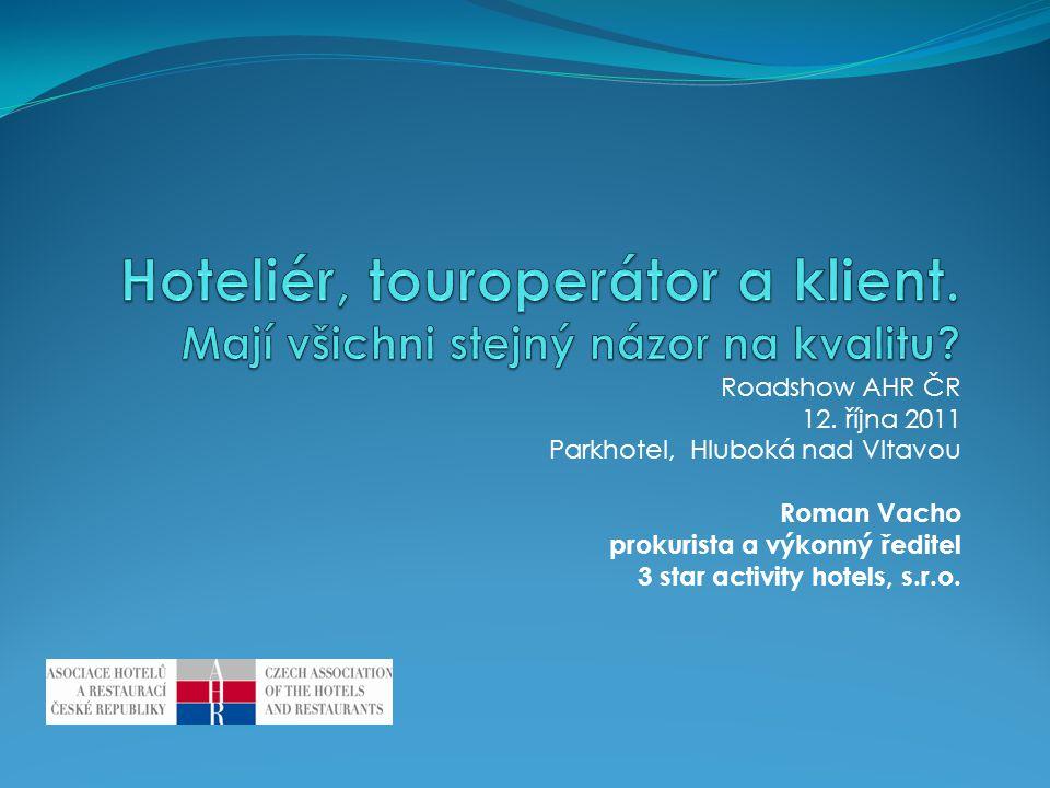 Roadshow AHR ČR 12. října 2011 Parkhotel, Hluboká nad Vltavou Roman Vacho prokurista a výkonný ředitel 3 star activity hotels, s.r.o.